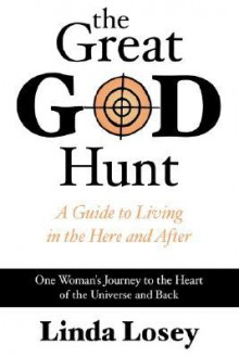The Great God Hunt: The Workings of the Universe Revealed - Linda Losey