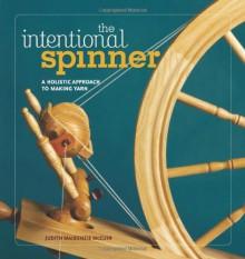 The Intentional Spinner - Judith MacKenzie McCuin
