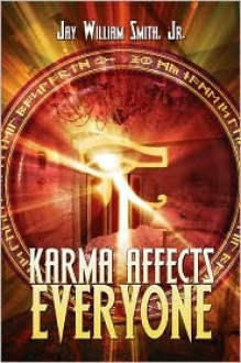 Karma Affects Everyone - Jay William Smith Jr.