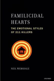 Familicidal Hearts: The Emotional Styles of 211 Killers - Neil Websdale