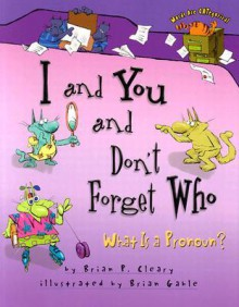 I and You and Don't Forget Who: What Is a Pronoun? - Brian P. Cleary,Brian Gable