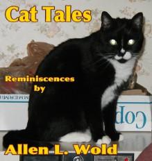 Cat Tales: Reminiscences - Allen Wold