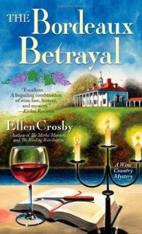 The Bordeaux Betrayal (Wine Country Mysteries #3) - Ellen Crosby
