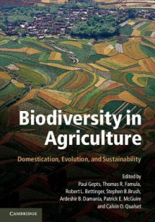 Biodiversity in Agriculture: Domestication, Evolution, and Sustainability - Paul Gepts, Thomas R. Famula, Robert L. Bettinger