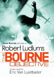 The Bourne Objective - Robert Ludlum, Eric Van Lustbader