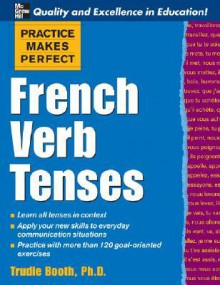 Practice Makes Perfect: French Verb Tenses (Practice Makes Perfect Series) - Trudie Booth