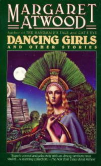 Dancing Girls: And Other Stories - Margaret Atwood
