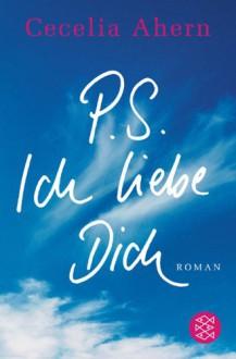 P.S. Ich liebe Dich - Cecelia Ahern,Christine Strüh