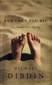 And Then You Die: An Aurelio Zen Mystery - Michael Dibdin