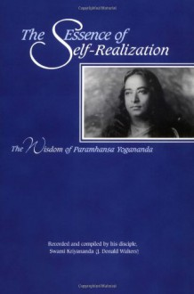 The Essence of Self-realization: The Wisdom of Paramahansa Yogananda - Paramahansa Yogananda