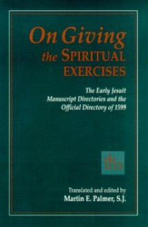 On Giving The Spiritual Exercises: The Early Jesuit Manuscript Directories And The Official Directory Of 1599 - Martin Palmer
