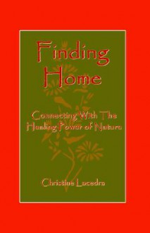 Finding Home: Connecting with the Healing Power of Nature - Christine Lacedra