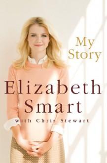 My Story - Elizabeth Smart, Chris Stewart