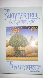 The Summer Tree (The Fionavar Tapestry Book One) - Guy Gavriel Kay