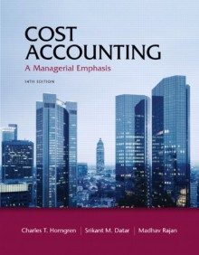 Cost Accounting: A Managerial Emphasis, 14th Edition - Charles T. Horngren, Srikant M. Datar, Madhav V. Rajan