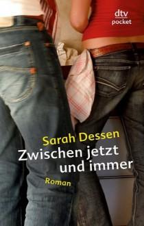 Zwischen jetzt und Immer - Sarah Dessen