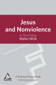 Jesus and Nonviolence: A Third Way - Walter Wink