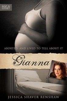 Gianna: Aborted, and Lived to Tell about It - Jessica Shaver Renshaw, Gianna Jessen