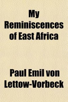 My Reminiscences of East Africa - Paul Emil Von Lettow-Vorbeck