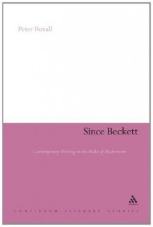 Since Beckett: Contemporary Writing in the Wake of Modernism (Continuum Literary Studies) - Peter Boxall