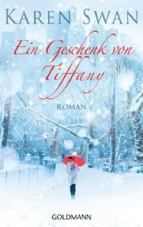 Ein Geschenk von Tiffany: Roman (German Edition) - Karen Swan,Gertrud Wittich