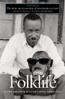 The New Encyclopedia of Southern Culture: Volume 14: Folklife - Glenn Hinson, William Ferris, Charles Reagan Wilson