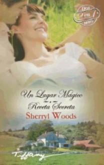 Un lugar mágico / Receta secreta - Sherryl Woods