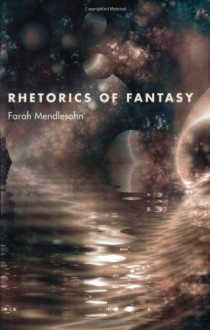 Rhetorics of Fantasy - Farah Mendlesohn