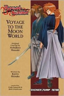 Rurouni Kenshin: Voyage to the Moon World - Nobuhiro Watsuki,Kaoru Shizuka,Mark Giambruno,Cindy H. Yamauchi