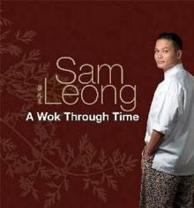 A Wok Through Time - Sam Leong