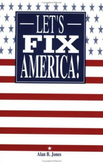Let's Fix America! - Alan B. Jones