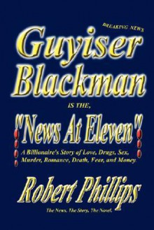 Guyiser Blackman Is the News at Eleven - Robert Phillips