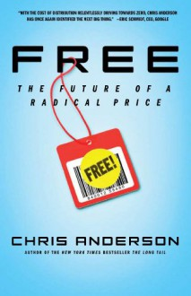 Free: The Future of a Radical Price - Christa Anderson