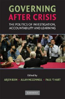 Governing After Crisis: The Politics of Investigation, Accountability and Learning - Arjen Boin, Paul 't Hart, Allan McConnell