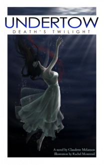 Undertow: Death's Twilight (Maura DeLuca Trilogy, #2) - Claudette Melanson