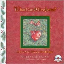 "What Can I Give Jesus?: A Christmas Message for All Ages [With CD ""What Can I Give Jesus""] - Cheryl Kirking, Ann Thomas"