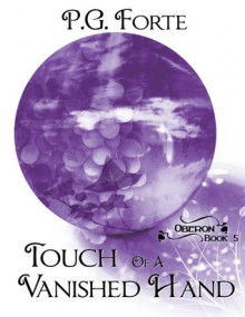 Touch of a Vanished Hand (Oberon, #5) - P.G. Forte