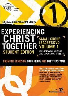 Experiencing Christ Together, Volume 1: Beginning in Jesus and Connecting in Jesus - Brett Eastman, Doug Fields, Dee Eastman