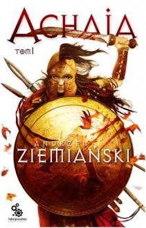 Achaja - Tom I - Andrzej Ziemiański