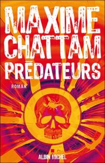 Predateurs (Le Cycle de l'homme, #2) - Maxime Chattam