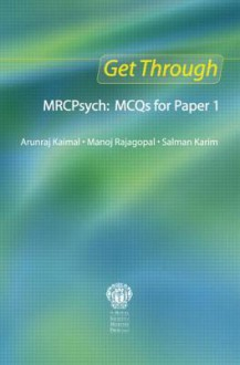 Get Through Mrcpsych: McQs for Paper 1 - Arunraj Kaimal, Manoj Rajagopal, Salman Karim