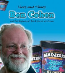 Ben Cohen: The Founder of Ben & Jerry's Ice Cream - Margaret C. Hall