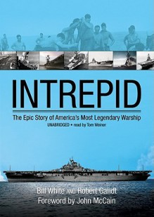 Intrepid: The Epic Story of America's Most Legendary Warship (Audio) - Bill White