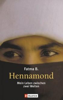 Hennamond. Mein Leben zwischen zwei Welten - Fatma B.