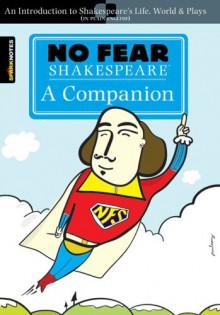 No Fear Shakespeare: A Companion (No Fear Shakespeare) - SparkNotes Editors, Daniel O. Williams