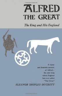 Alfred the Great: The King and His England - Eleanor Shipley Duckett
