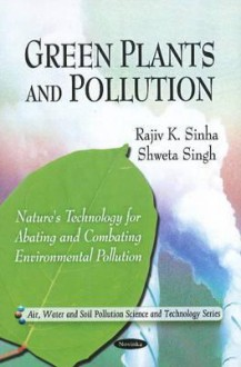 Green Plants and Pollution - Rajiv K. Sinha, Shweta Singh