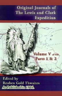 Original Journals of the Lewis and Clark Expedition: 1804-1806 - Reuben Gold Thwaites