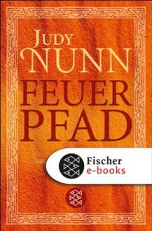 Feuerpfad: Roman (German Edition) - Judy Nunn, Marion Balkenhol