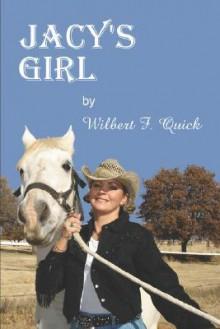 Jacy's Girl - Wilbert F. Quick